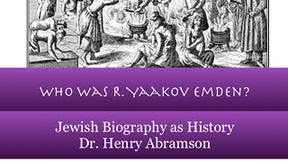 Who Was R. Yaakov Emden? Jewish Biography as History Dr. Henry Abramson