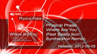 Physical Phase - Where Are You (Feat Bessy Ikon Synthaurion Remix) [ Trance ]