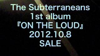 The Subterraneans 1st album『ON THE LOUD』Release