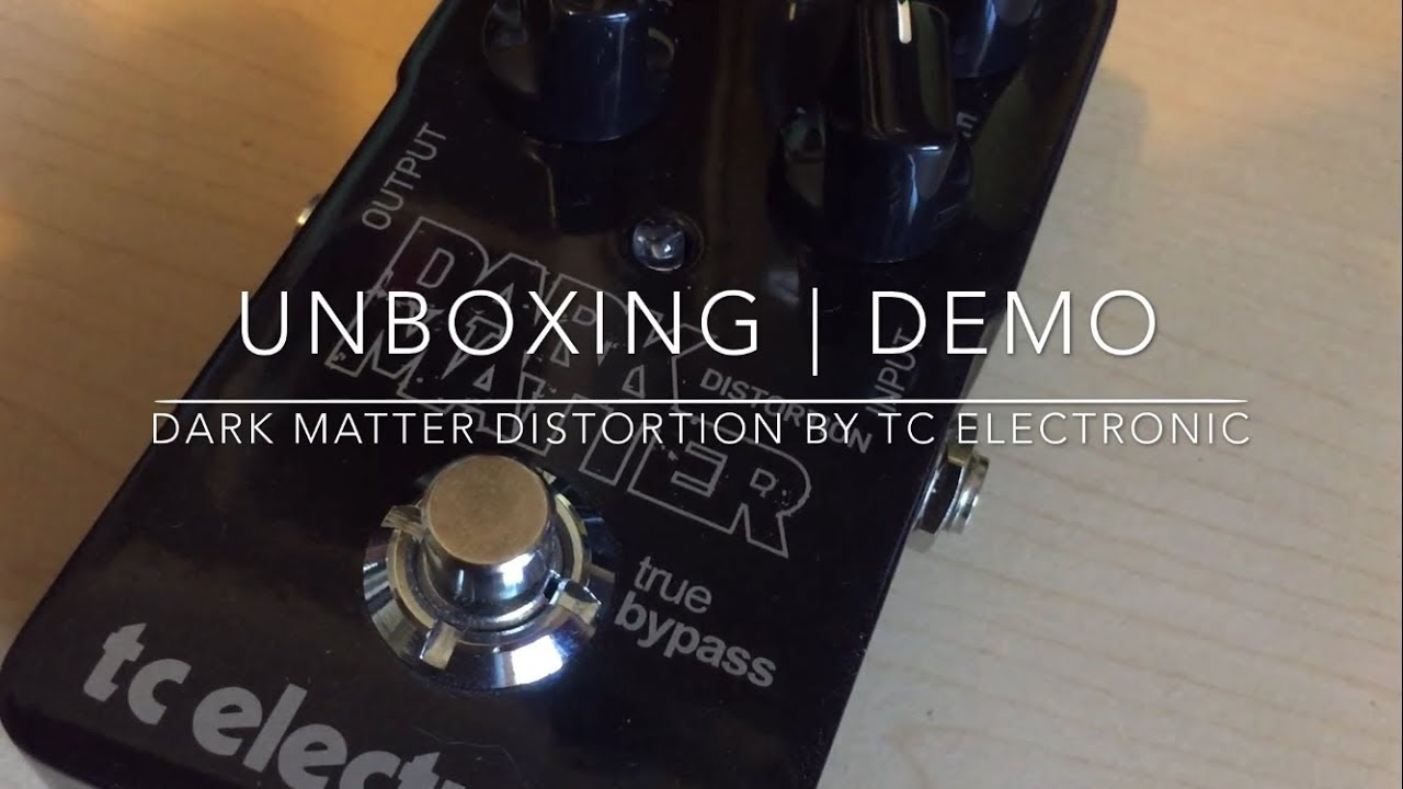 tc electronic dark matter distortion unboxing and demo youtube. Black Bedroom Furniture Sets. Home Design Ideas