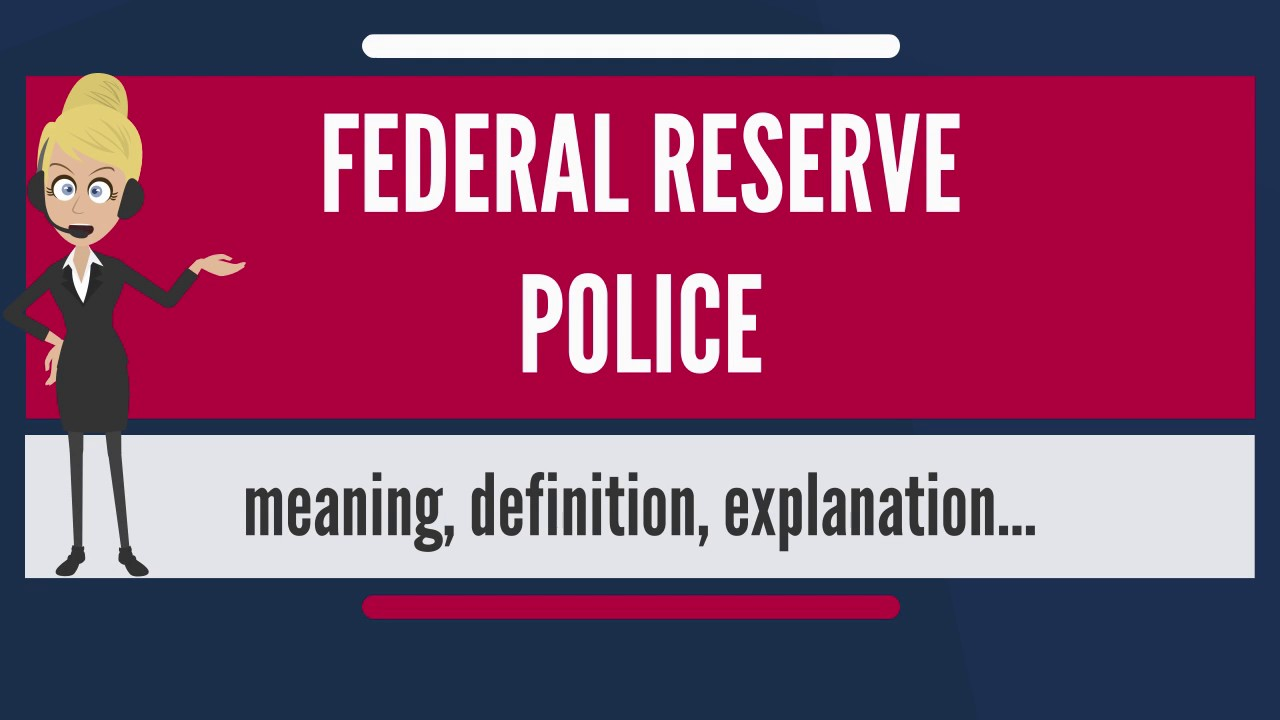 what is federal reserve police? what does federal reserve police