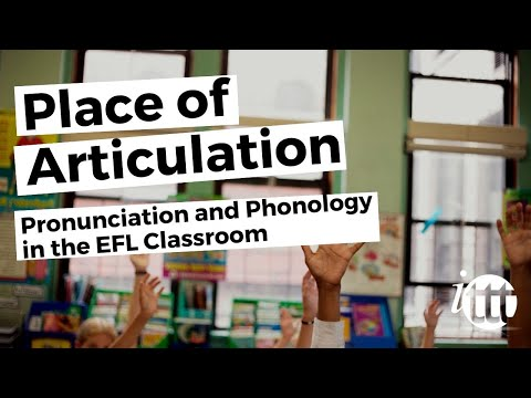 Pronunciation and Phonology in the EFL Classroom - Place of Articulation Pt. 1