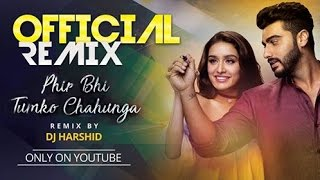 Gambar cover Phir Bhi Tumko Chahunga (Official Remix) - Half Girlfriend || DJ Harshid || Lyrics Video