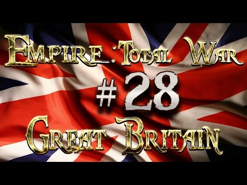 Lets Play - Empire Total War (DM)  - Great Britain  - .....The British Army Stands Ready!!... (28)