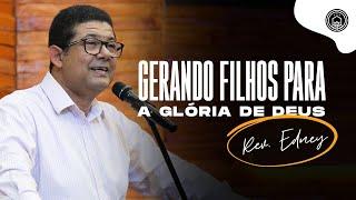 Culto Ao Vivo | Gerando filhos para a glória de Deus - Rev. Edney Santos