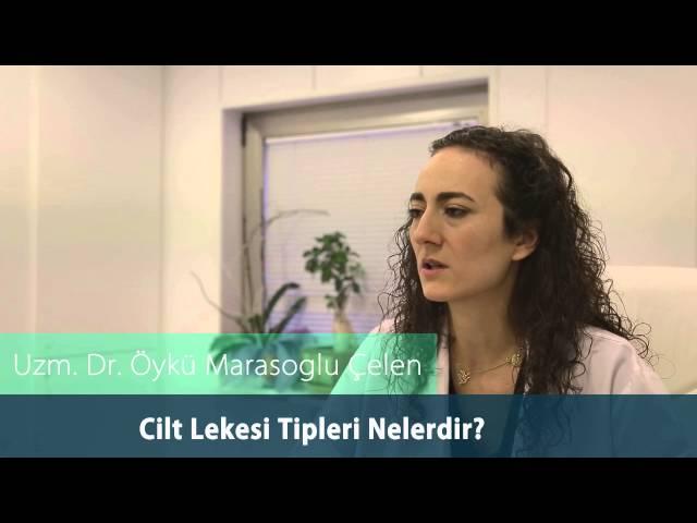 Dr.Öykü Maraşoğlu Çelen - Cilt Lekesi Tipleri Nelerdir ?
