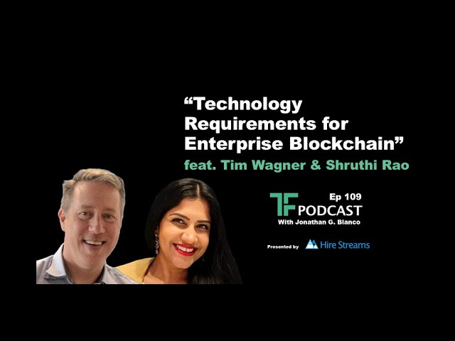 Technology Requirements for Enterprise Blockchain | Interview with Tim Wagner and Shruthi Rao