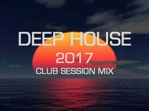 DEEP HOUSE 2017 CLUB SESSION MIX
