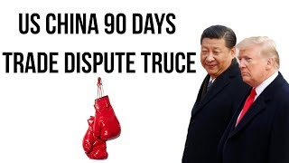US China 90 days trade dispute truce, How it will impact world economy? Current Affairs 2018