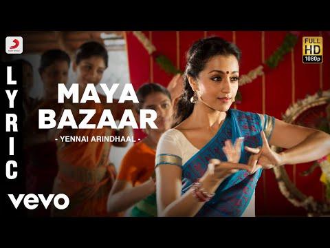 Yennai Arindhaal - Maya Bazaar Lyric | Ajith Kumar, Trisha, Anushka