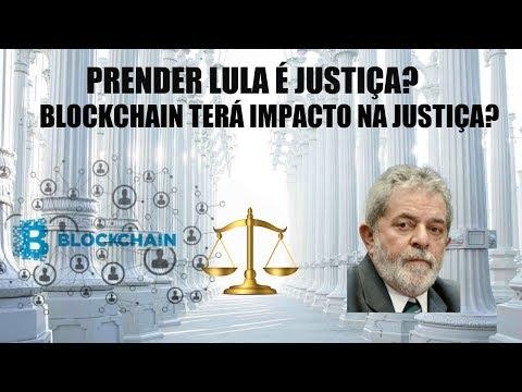 Temos justiça com a prisão do Lula? Como a Blockchain revolucionará a Justiça?