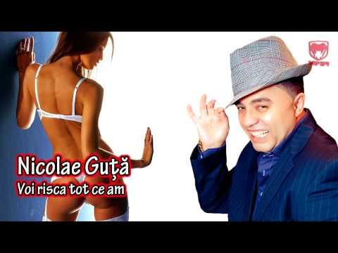 Nicolae Guta - Voi risca tot ce am