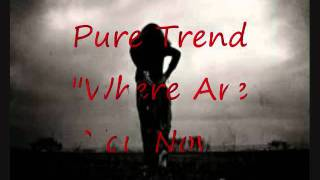 Pure Trend - Where Are You Now