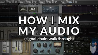 How I Mix / Process My Audio for Podcasts and Video (Signal Chain Walkthrough)