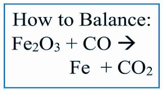 To balance Fe2O3 + CO = Fe + CO2 you'll need to watch out for two t...