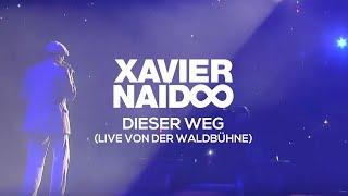 Xavier Naidoo - Dieser Weg [LIVE von der Waldbühne]