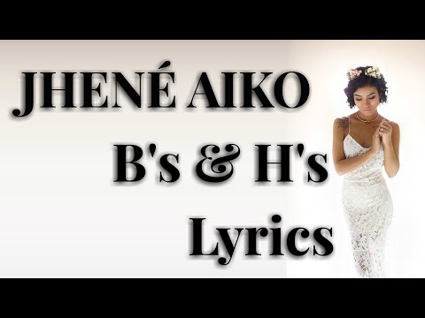 JHENÉ AIKO - B's & H's Lyrics