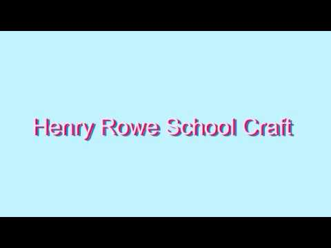 How to Pronounce Henry Rowe School Craft