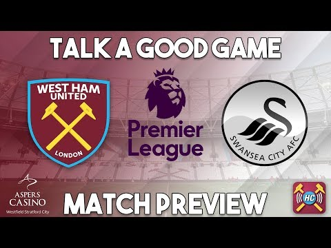 West Ham United v Swansea City Preview | Talk A Good Game