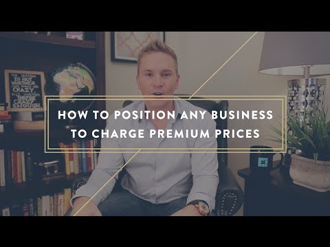How to Position Any Business to Charge Premium Prices