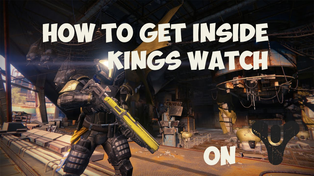 Patched destiny how to get inside of kings watch after patch