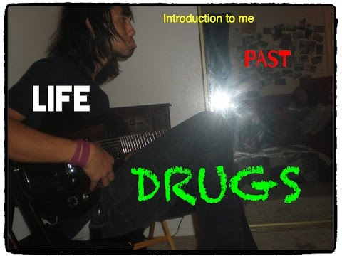 MY LIFE PAST DRUGS AND MORE
