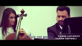 Samir Ceferov \u0026 Turan Seferli - Izin ver gedim