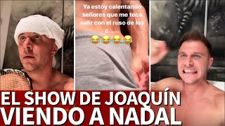 El show de Joaquín viendo a Nadal: