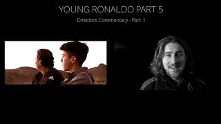 YOUNG RONALDO PART  5   - DIRECTOR COMMENTARY part 1