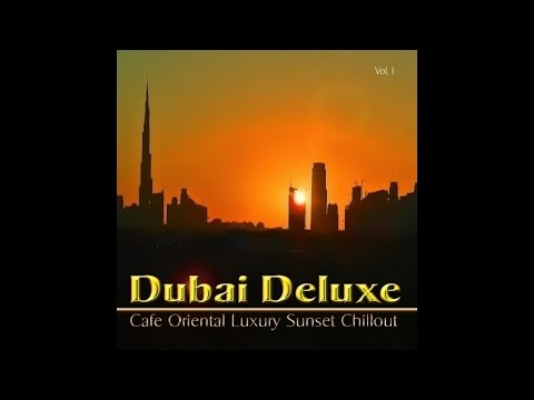 Dubai Deluxe - Cafe Oriental Luxury Sunset Chillout del Mar