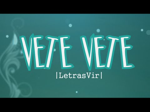 Vete, Vete - Matisse  Letra  HD