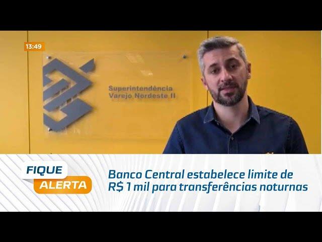 Banco Central estabelece limite de R$ 1 mil para transferências noturnas pelo Pix