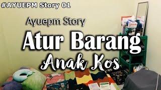 #STORY Ayuepm 01 - ATUR BARANG KAMAR ANAK KOS