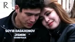 Soyib Dadaxonov - Jismim | Сойиб Дадахонов - Жисмим (soundtrack)
