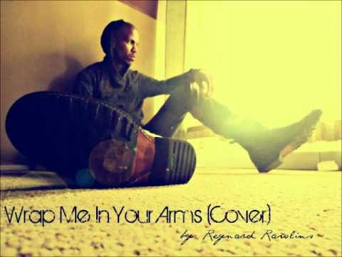 Wrap Me In Your Arms (COVER) - Reynard Rawlins