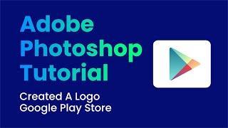 Cara Membuat  Logo Google Play Store dengan mudah di photoshop