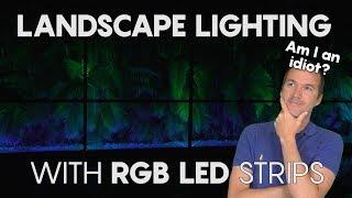 Landscape RGB LED Strip Lighting.  Genius or Stupid?