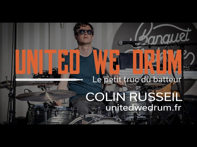 Colin Russeil - United We Drum, le petit truc du batteur