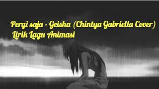 Gambar cover Pergi saja - Geisha (Chintya Gabriella Cover) || Lirik Lagu Animasi