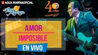 Agua Marina - Amor Imposible (En Vivo)