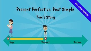 present Perfect Tense vs. Past Simple: Toms Story (A comical story of Tom, the ESL student - Video)