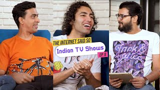The Internet Said So | Ep. 8 - Indian TV Shows