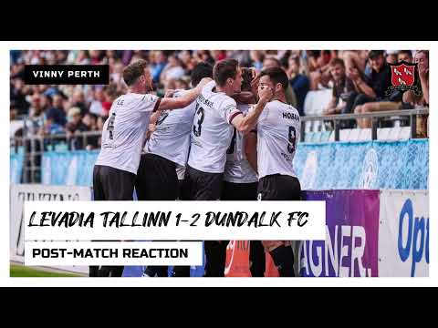 Vinny Perth Reaction | Levadia Tallinn 1-2 Dundalk FC