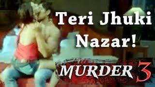 Murder 3 - Teri Jhuki Nazar New Full Song Review