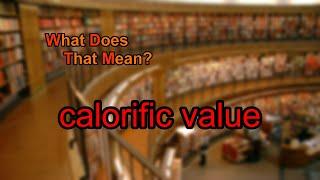 What does calorific value mean?
