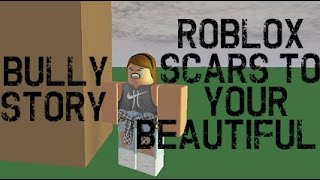 Roblox Bully Story - Scars To Your Beautiful