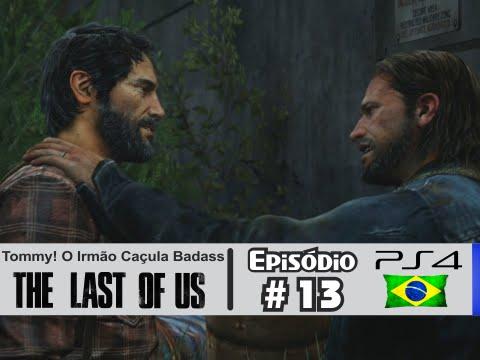 The Last of Us #13: Tommy, Nosso Irmãozinho Badass! [Dublado PS4] - Let's Play