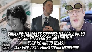 Ghislaine married & files for $30 Million bail, Elon to Texas, Jake Paul challenges Conor McGregor