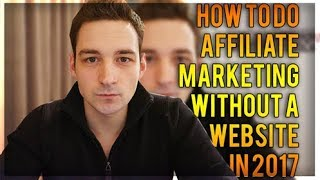 How To Do Affiliate Marketing Without a Website in 2018