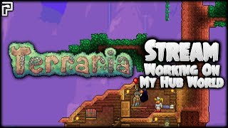 Terraria Hub World | Working More On My Terraria Hub World! [LIVESTREAM]